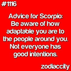 Advice for Scorpio: Be aware of how adaptable you are to the people around you. Not everyone has good intentions. Sun In Scorpio, All About Scorpio, Pisces And Aquarius, Scorpio Love, Scorpio Sign, Scorpio Woman, Taurus, Scorpio Zodiac Facts, Scorpio Traits