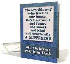 A cute & funny Father's Day card in shades of blue & cream. Text: There's this guy who lives at our house. He's handsome and funny and smart and kind and practically A SUPERHERO. My children call him Dad. Inside verse: (You know who you are...) Layers & paper textures add to this cute card.