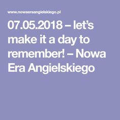 07.05.2018 – let's make it a day to remember! – Nowa Era Angielskiego