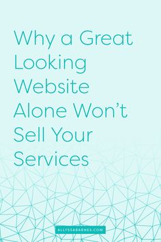 A pretty site isn't going to sell your services. While design certainly helps, if you're not doing these other things, your site won't sell. via @allyssabarnes