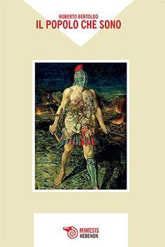 Roberto Bertoldo, Il popolo che sono (Mimesis, Milano 2015), quattro poesie commentate da Angela Greco --- https://ilsassonellostagno.wordpress.com/2016/10/13/roberto-bertoldo-quattro-poesie-da-il-popolo-che-sono-commentate-da-angela-greco/