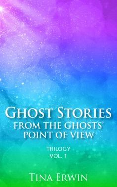 Ghost Stories from the Ghosts' Point of View Trilogy Vol. 1 (Volume) by Tina Erwin, http://www.amazon.com/dp/B009B1JP1O/ref=cm_sw_r_pi_dp_oOp4ub0C4TC2E