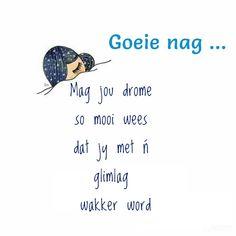 Goeie nag, mag jou drome so mooi wees dat jy met ń glimlag wakker word. Goeie Nag, Afrikaans Quotes, Good Night Quotes, Messages, Thoughts, Boss Wallpaper, Motivation, Words, Memes