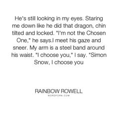 "Rainbow Rowell - ""He's still looking in my eyes. Staring me down like he did that dragon, chin tilted..."". romance, simon, carry-on, baz"