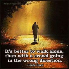 Your never alone when your going in the right direction.