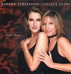 """Tell Him"" 1997  Barbra Streisand and Celine - David Foster, Walter Afanasieff, Linda Thompson, Composers"