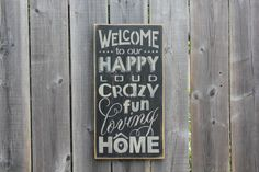 Welcome to our Happy, Loud, Crazy, Fun loving Home sign made by The Primitive Shed, St. Catharines