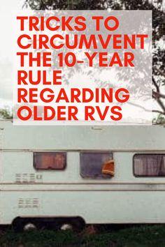 Tricks to Circumvent the Rule Regarding Older RVs Custom Campers, Old Campers, Vintage Campers Trailers, Camper Trailers, Camper Van, Vintage Caravans, Travel Trailer Living, Travel Trailer Camping, Rv Travel