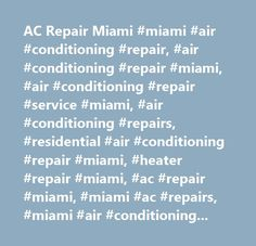 AC Repair Miami #miami #air #conditioning #repair, #air #conditioning #repair #miami, #air #conditioning #repair #service #miami, #air #conditioning #repairs, #residential #air #conditioning #repair #miami, #heater #repair #miami, #ac #repair #miami, #miami #ac #repairs, #miami #air #conditioning, #commercial #hvac #repairs #miami, #home #air #conditioning #repair #in #miami, #central #air #conditioning #repairs #miami, #air #conditioning #repair #miami, #air #conditioning #repair #service…