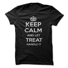 Keep Calm and let TREAT Handle it T-Shirts, Hoodies. SHOPPING NOW ==► https://www.sunfrog.com/Funny/Keep-Calm-and-let-TREAT-Handle-it-Personalized-T-Shirt-LN.html?id=41382