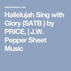 Hallelujah Sing with Glory (SATB ) by PRICE, | J.W. Pepper Sheet Music