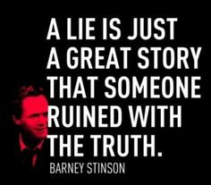 A lie is just a great story that someone ruined with the truth - Barney Stinson from How I Met Your Mother Amazing Quotes, Cute Quotes, Funny Quotes, Great Stories, True Stories, Barney Stinson Quotes, Barney Quotes, Fun Clips, Favorite Quotes