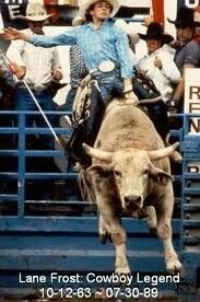 Lane Frost - Cowboy Legend.  Died doing what he loved.  1963 - 1989