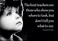 The best teachers are those who show you where to look, but don't tell you what to see. #LIFE #LOVE #TRUTH