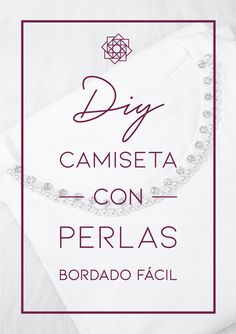 DIY: Camiseta con perlas | Bordado fácil – Nocturno Design Blog Design Blog, Magnolia, Stones, Embroidery, Simple Embroidery, Hand Stitching, Sewing Lessons, Sewing Patterns, Pearl Embroidery