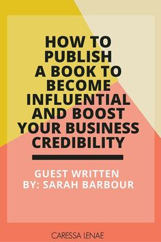 How to publish a book to become influential and boost your business credibility << Caressa Lenae // Sarah Barbour