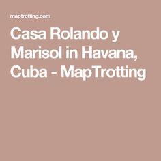 Casa Rolando y Marisol in Havana, Cuba - MapTrotting