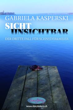 """Gabriela Kasperski: Sicht Unsichtbar (StroyBakery) """"Der dritte Fall für Schnyder&Meier."""" #Krimi #lesen"""