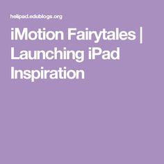iMotion Fairytales   Launching iPad Inspiration