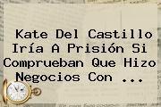 http://tecnoautos.com/wp-content/uploads/imagenes/tendencias/thumbs/kate-del-castillo-iria-a-prision-si-comprueban-que-hizo-negocios-con.jpg Kate del Castillo. Kate del Castillo iría a prisión si comprueban que hizo negocios con ..., Enlaces, Imágenes, Videos y Tweets - http://tecnoautos.com/actualidad/kate-del-castillo-kate-del-castillo-iria-a-prision-si-comprueban-que-hizo-negocios-con/