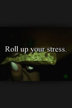 Roll up your stress.