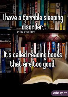 31 Confessions Any Book Lover Will Understand - I have a terrible sleeping disorder. It's called reading books that are too good. I Love Books, Good Books, Books To Read, Book Memes, Book Quotes, Film Quotes, Bons Romans, Bon Film, Def Not