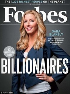 Sara Blakely - failed her LSAT twice, pursued a dream. I dont know who this lady is but it gives me hope. Purely because she has the word Billionaires across her abdomen.