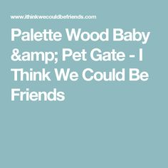 Palette Wood Baby & Pet Gate - I Think We Could Be Friends