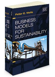 NOW IN PAPERBACK - Business Models for Sustainability - by Peter E. Wells - July 2014