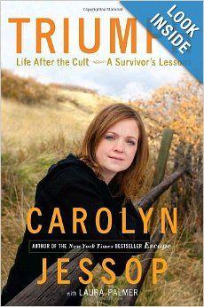 Triumph: Life After the Cult--A Survivor's Lessons: Carolyn Jessop, Laura Palmer: AmazonSmile: Books