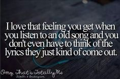 I love that feeling you get when you listen to an old song and you don't even have to think of the lyrics they just kind of come out. SERIOUSLY THO