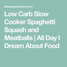 Low Carb Slow Cooker Spaghetti Squash and Meatballs | All Day I Dream About Food