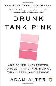 Drunk Tank Pink: And Other Unexpected Forces That Shape How We Think, Feel, and Behave by Adam Alter: A  look at how our environment unconsciously yet dramatically shapes the judgments and decisions we make every day. #Books #Psychology