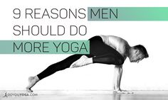 If you or someone you know is new to yoga or contemplating going to their first class, show him these 9 reasons men should do more yoga to help him out!