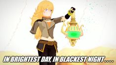 No Grimm shall escape my sight  Let those who follow Salem's hist,  Beware my power, Yang Xiao Long's fist!