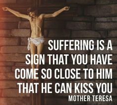 """""""Pain and suffering have come into your life, but remember pain, sorrow, suffering are but the kiss of Jesus - a sign that you have come so close to Him that He can kiss you."""" -Mother Teresa Photo by Catholic Quotes, Catholic Prayers, Catholic Saints, Religious Quotes, Spiritual Quotes, Roman Catholic, Catholic Beliefs, Catholic Bible, Saint Teresa Of Calcutta"""