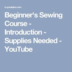 Beginner's  Sewing Course - Introduction - Supplies Needed - YouTube