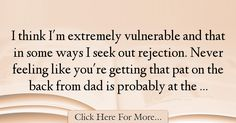 The most popular Skeet Ulrich Quotes About Dad - 12677 : I think I'm extremely vulnerable and that in some ways I seek out rejection. Never feeling like you're getting that pat on the back from dad is probably : Best Dad Quotes Best Dad Quotes, Skeet Ulrich, Vulnerability, Dads, Feelings, Fathers, Father