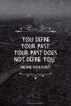 You define your past.