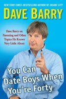 You Can Date Boys When You're Forty: Dave Barry on Parenting and Other Topics He Knows Very Little About.  Forthcoming print nonfiction.
