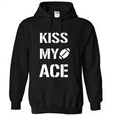 Kiss My Ace #shirt #clothing. SIMILAR ITEMS => https://www.sunfrog.com/Sports/Kiss-My-Ace-2886-Black-29938516-Hoodie.html?60505