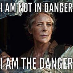 Carol IS the danger! The Walking Dead.