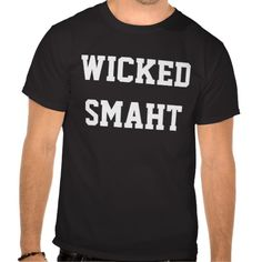 Wicked Smart Smaht Funny Boston Accent Tee Shirts  -  HILARIOUS!  I know someone who'd LOVE this shirt!