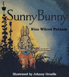 Sunny Bunny by Nina Wilcox Putnam, illustrated by Johnny Gruelle. Sunny Bunny must find a new home for his large family after a farmer plows through their old one. $0.99.