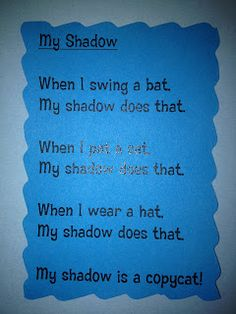 "Poem, ""My Shadow"" (from Kindergarten Freckle Teacher; ""When I Swing a Bat, My Shadow Does That; When I Pat a Cat, My Shadow Does That; When I Wear a Hat, My Shadow Does That.My Shadow is a Copycat! Preschool Poems, Kindergarten Poems, Kindergarten Language Arts, Preschool Curriculum, Preschool Science, Preschool Lessons, Teaching Science, Teaching Reading, Prek Literacy"
