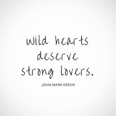 Wild hearts deserve strong lovers. Quote by John Mark Green #wild #tattoo - tattoo quotes #johnmarkgreen