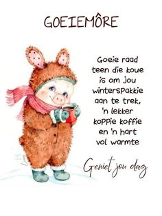 Good Morning Wishes, Good Morning Quotes, Lekker Dag, Goeie More, Afrikaans Quotes, Christian Messages, Special Quotes, Poems, Teddy Bear