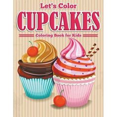 Let's Color Cupcakes - Coloring Book for Kids