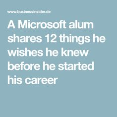A Microsoft alum shares 12 things he wishes he knew before he started his career