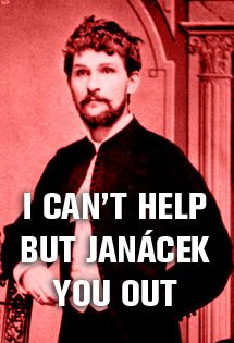 I can't help but Janacek you out.